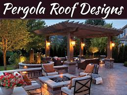 a guide to pergola roof designs my