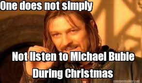 Meme Maker - One does not simply Not listen to Michael Buble ... via Relatably.com