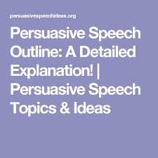 the best persuasive speech topics ideas speech  persuasive speech outline a detailed explanation persuasive speech topics ideas