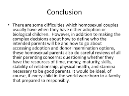 gay adoption essay conclusion gay adoption papers essays and research papers many research studies conclude that children are not adversely affected in any way from growing up