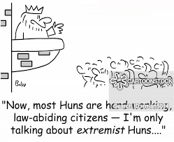 now most huns are hard working law abiding citizens i m only talking about extremist huns