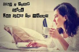 home based job ideas for women get business idea easy 7 home based job ideas for women get business idea