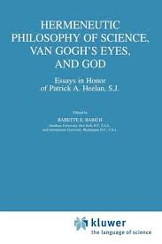 hermeneutic philosophy of science van gogh s eyes and god  hermeneutic philosophy of science van gogh s eyes and god essays in honor of patrick a heelan s j by babette e babich
