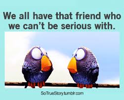 We All Have That Friend Who We Can't Be Serious With Pictures Best Serious Quotes On Friendship