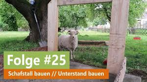 Land Leben 25 Schafstall Bauen Unterstand Bauen Teil 1