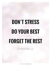 Stress Quotes Don't Stress Do Your Best Forget The Rest Bassett Fascinating Stress Quotes