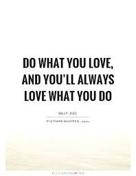 Love What You Do Quotes Best Do What You Love And You'll Always Love What You Do Picture Quotes