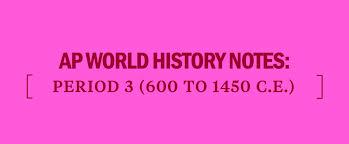 Spec Chart Ap World History Ap World History Exam Period 3 Notes 600 To 1450 C E