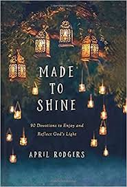Made to Shine: 90 Devotions to Enjoy and Reflect God's Light: Amazon.de:  Rodgers, April: Bücher