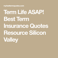 term life asap best term insurance quotes resource silicon valley