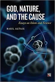 god nature and the cause essays on islam and science islamic  god nature and the cause essays on islam and science islamic analytic theology basil altaie 9789948025276 com books