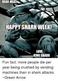 How Many People Die From Vending Machines Magnificent DEAR MEAT HAPPY SHARK WEEK LEAGUE MEMES LOVE KING SHARK Fun Fact