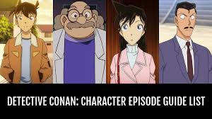 Detective Conan: Character Episode Guide - by knoxyal