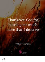 Thank You God Quotes Extraordinary Thank You God For Blessing Me Much More Than I Deserve AMEN' If You