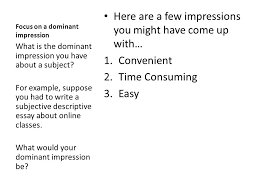 descriptive essays descriptive essays can either be objective in  focus on a dominant impression here are a few impressions you might have come up