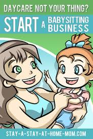 good business ideas for stay at home moms. start a babysitting business - ideas for stay at home mom income good moms