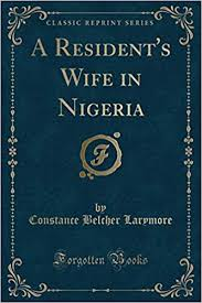 A Resident's Wife in Nigeria (Classic Reprint): Larymore ...