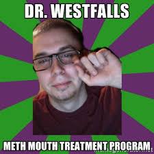 Dr. Westfalls Meth mouth treatment program - Meme Creator | Meme ... via Relatably.com