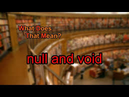 what does null and void mean you