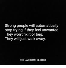 Trying Quotes Unique Strong People Will Automatically Stop Trying If They Feel Unwanted