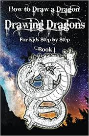 how to draw a dragon drawing dragons for kids step by step book 1 draw dragons for kids beginners dragon drawing book volume 1 water studios