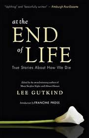 the caregiver s bookshelf essays on the end the new york times but a new anthology called ldquoat the end of life true stories about how we dierdquo contains some truly gripping narratives that illuminate a hard truth about