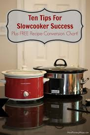 Oven To Slow Cooker Conversion Chart Ten Tips For Slowcooker Success Plus Free Recipe Conversion