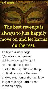 Spirit Science Quotes Simple Spirit Science The Best Revenge Is Always To Just Happily Move On