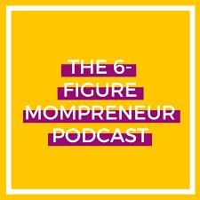 The 6-Figure Mompreneur Podcast