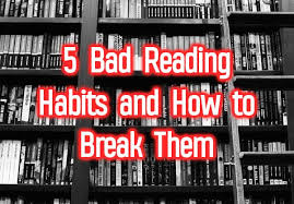 5 Bad Reading Habits And How To Overcome And Break Them