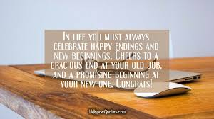 congrats on the new job quotes in life you must always celebrate happy endings and new beginnings
