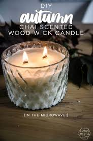 diy chai scented wood wick candle in the microwave i love an easy
