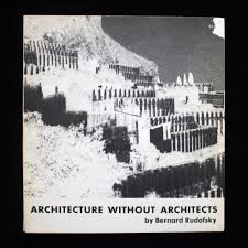 architecture without architects. architecture without architects