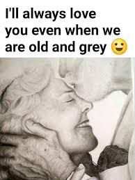 I'll Always Love You Even When We Are Old And Grey Pictures Photos New Old Love Quotes