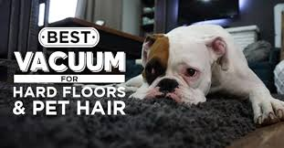 best vacuum for hard floors and pet hair