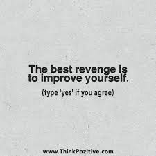 Quotes To Improve Yourself Best of Positive Quotes The Best Revenge Is To Improve Yourself Via