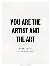 Quote Art Unique You Are The Artist And The Art Picture Quotes