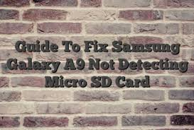 A9 Card Guide To Fix Samsung Galaxy A9 Not Detecting Micro Sd Card