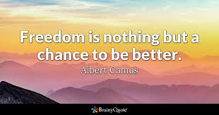 Albert Camus Quotes Awesome Freedom Is Nothing But A Chance To Be Better Albert Camus