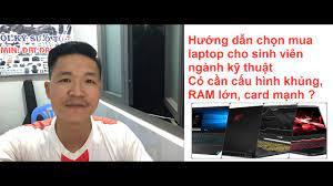 Hướng dẫn chọn mua laptop cho sinh viên ngành kỹ thuật | có cần cấu hình  khủng, RAM lớn, card mạnh? - YouTube