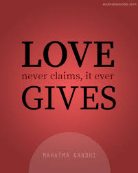 Gandhi Quotes On Love Magnificent Love Never Claims It Ever Gives