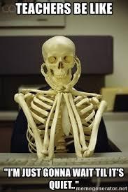 teachers be like im just gonna wait till its quiet.  Till Teachers Be Like  On Be Like Im Just Gonna Wait Till Its Quiet U