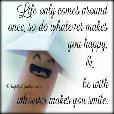 What Makes You Happy Quotes New Always Do Whatever Makes You Happy Delightful Quotes