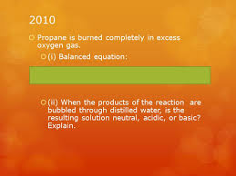 2010 propane is burned completely in excess oxygen gas