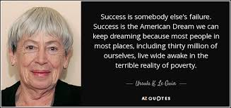 American Dream Quotes Stunning Ursula K Le Guin Quote Success Is Somebody Else's Failure Success