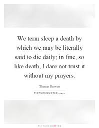 We Term Sleep A Death By Which We May Be Literally Said To Die Impressive Daily Death Quotes
