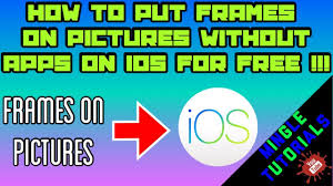 how to put frames on pictures without apps on ios for free