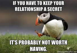 If you have to keep your relationship a secret It's probably not ... via Relatably.com