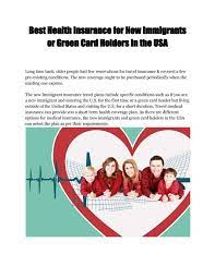 1.1 get health insurance quotations for green card holders. Best Health Insurance For New Immigrants Or Green Card Holders In The Usa By Visitorsinsurance Issuu