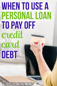 It is much easier to concentrate on and pay off one debt instead of having several smaller debts that. When To Use A Personal Loan To Pay Off Credit Card Debt Young Adult Money